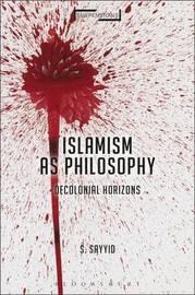 Islamism as Philosophy by Salman Sayyid