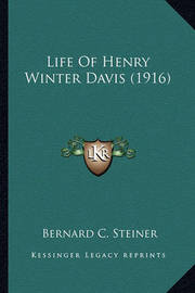 Life of Henry Winter Davis (1916) Life of Henry Winter Davis (1916) by Bernard Christian Steiner