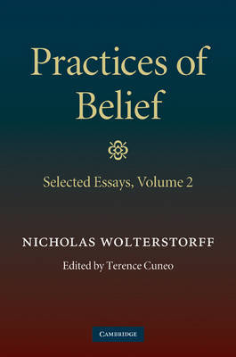 Practices of Belief: Volume 2, Selected Essays: v. 2 by Nicholas Wolterstorff image