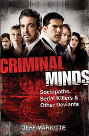 """Criminal Minds"": The Real-life Criminals Who Inspired the Hit TV Show by Jeff Mariotte"