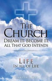 The Church Dream It. Become It. All That God Intends by Keneth Shull