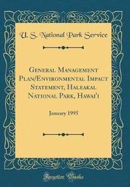 General Management Plan/Environmental Impact Statement, Haleakalā National Park, Hawai'i by U S National Park Service