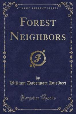 Forest Neighbors (Classic Reprint) by William Davenport Hurlbert