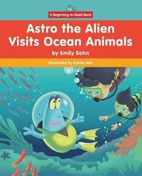 Astro the Alien Visits Ocean Animals by Emily Sohn