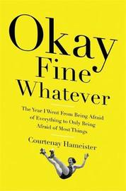 Okay Fine Whatever by Courtenay Hameister