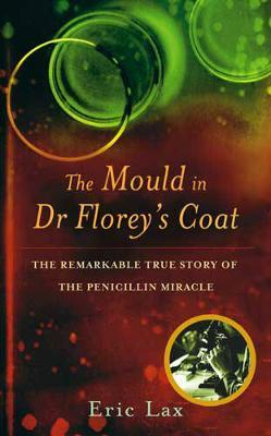The Mould In Dr Florey's Coat by Eric Lax