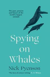 Spying on Whales by Nicholas Pyenson