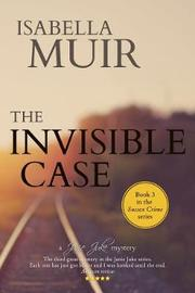 The Invisible Case by Isabella Muir