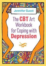 The CBT Art Workbook for Coping with Depression by Jennifer Guest