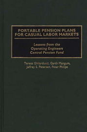 Portable Pension Plans for Casual Labor Markets by Teresa Ghilarducci