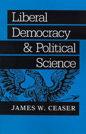 Liberal Democracy and Political Science by James W. Ceaser image