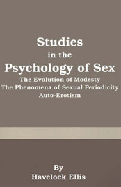 Studies in the Psychology of Sex: The Evolution of Modesty the Phenomena of Sexual Periodicity Auto-Erotism by Havelock Ellis image