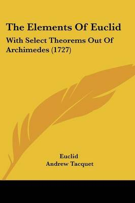 The Elements Of Euclid: With Select Theorems Out Of Archimedes (1727) by . Euclid image