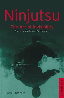 Ninjutsu: The Art of Invisibility by Donn F. Draeger