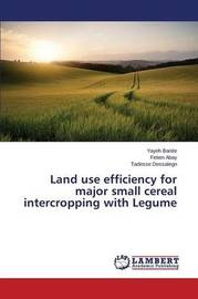 Land Use Efficiency for Major Small Cereal Intercropping with Legume by Banite Yayeh