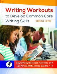 Writing Workouts to Develop Common Core Writing Skills by Kendall Haven