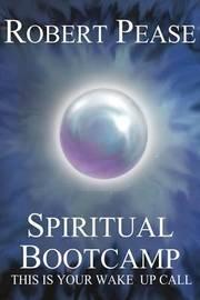Spiritual Bootcamp by Robert Pease