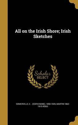 All on the Irish Shore; Irish Sketches by Martin 1862-1915 Ross