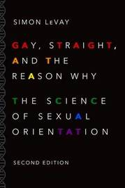 Gay, Straight, and the Reason Why by Simon LeVay