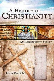 A History of Christianity by Joseph Early