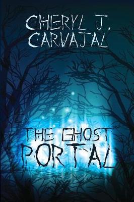 The Ghost Portal by Cheryl J Carvajal image