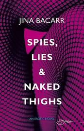 Spies, Lies & Naked Thighs by Jina Bacarr image