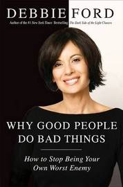 Why Good People Do Bad Things: How to Stop Being Your Own Worst Enemy by Debbie Ford image