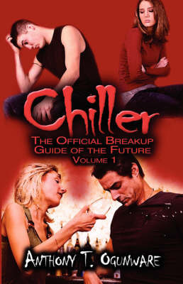Chiller: The Official Breakup Guide of the Future-Volume 1 by Anthony T Ogunware