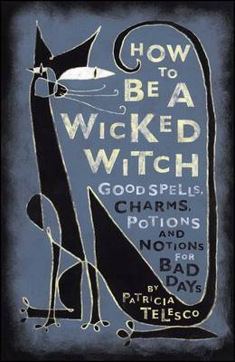 How to be a Wicked Witch by Patricia Telesco