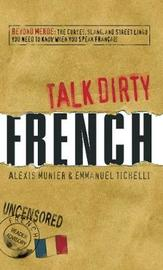 French: Beyond Merde: The Curses, Slang, and Street Lingo You Need to Know When You Speak Francais by Alexis Munier