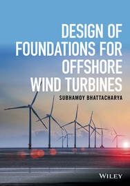 Design of Foundations for Offshore Wind Turbines by Subhamoy Bhattacharya