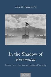 In the Shadow of Korematsu by Eric K. Yamamoto