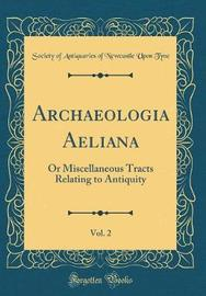 Archaeologia Aeliana, Vol. 2 by Society of Antiquaries of Newcastl Tyne image