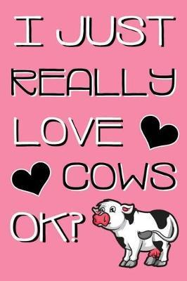 I Just Really Love Cows OK? by C&d Designs