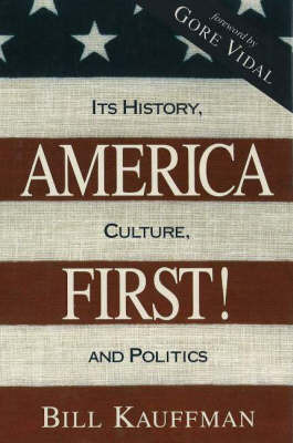 America First!: Its History, Culture and Politics by Bill Kauffman image