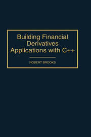 Building Financial Derivatives Applications with C++ by Robert Brooks