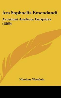 Ars Sophoclis Emendandi: Accedunt Analecta Euripidea (1869) by Nikolaus Wecklein image