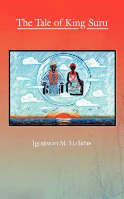 The Tale of King Suru by Igoniwari M. Halliday