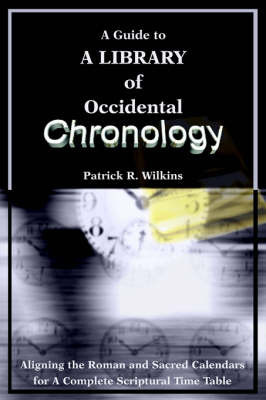 A Guide to a Library of Occidental Chronology by Patrick R. Wilkins