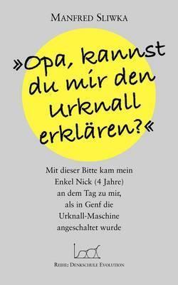 Opa, Kannst Du Mir Den Urknall Erklaren ? by Manfred Sliwka