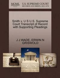 Smith V. U S U.S. Supreme Court Transcript of Record with Supporting Pleadings by J J Wade