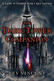 The Dark Tower Companion: A Guide to Stephen King's Epic Fantasy by Ben Vincent