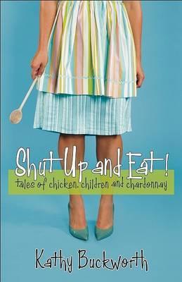 Shut Up and Eat! by Kathy Buckworth image