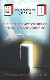 The Door Is Closing On The Last Oppurtunity For Immortality by Apostle Frederick E. Franklin