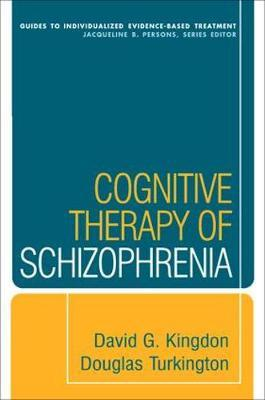 Cognitive Therapy of Schizophrenia by David G Kingdon