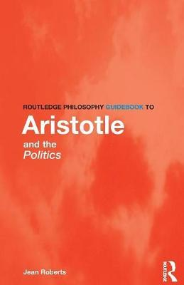 Routledge Philosophy Guidebook to Aristotle and the Politics by Jean Roberts image