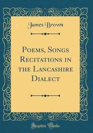 Poems, Songs Recitations in the Lancashire Dialect (Classic Reprint) by James, Brown image