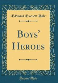 Boys' Heroes (Classic Reprint) by Edward Everett Hale