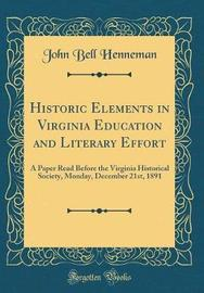 Historic Elements in Virginia Education and Literary Effort by John Bell Henneman