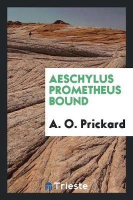 Aeschylus Prometheus Bound by A O Prickard